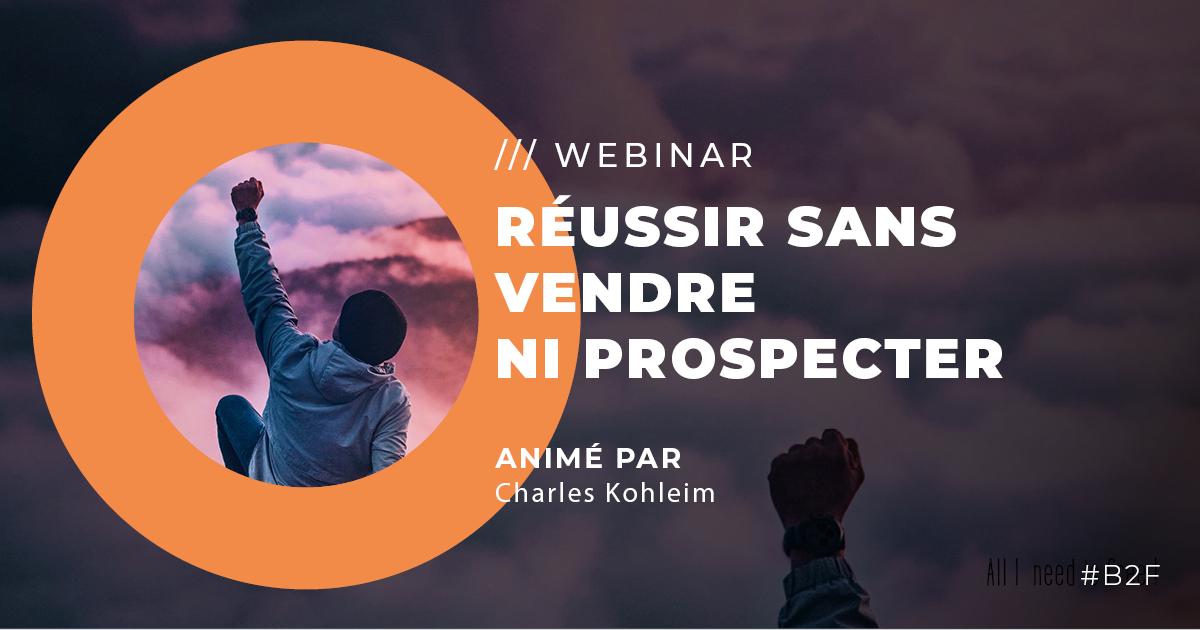 WEBINAR – Freelance : réussir sans vendre ni prospecter ?