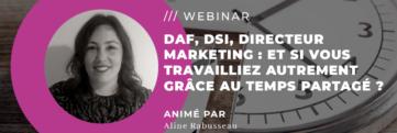 DAF, DSI, Directeur Marketing : et si vous travailliez autrement grâce au temps partagé ?